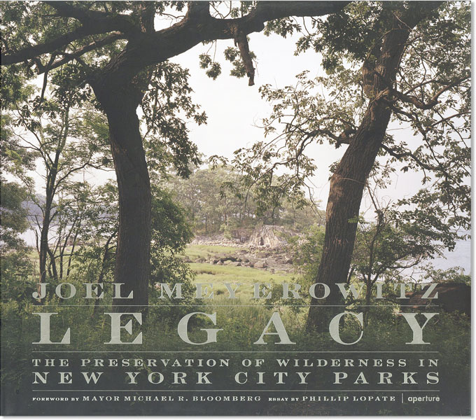 Legacy: The Preservation of Wilderness in New York City Parks. Joel MEYEROWITZ, photographs, essay Phillip Lopate, foreward Michael Bloomberg.