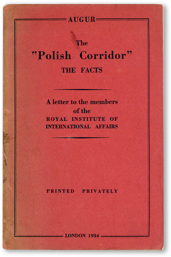 "The ""Polish Corridor"" - The Facts. A letter to the members of the Royal Institute of International Affairs. ""AUGUR"", pseud Vladimir Poliakoff."