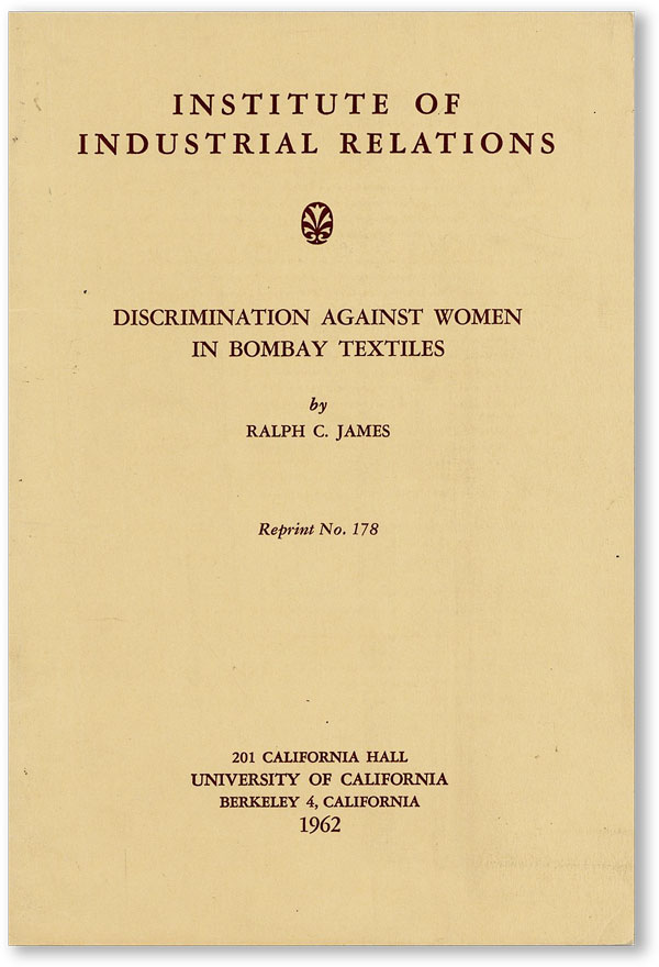 Discrimination Against Women in Bombay Textiles. Reprinted from Industrial and Labor Relations Review Vol 15, no.2, January 1962. Ralph C. JAMES.