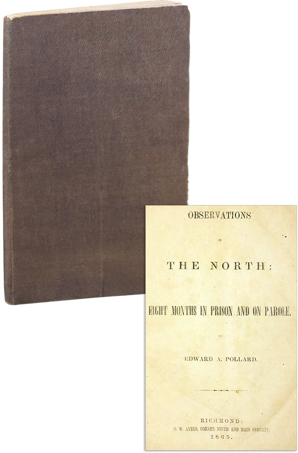 Observations in the North: Eight Months in Prison and on Parole [Joseph Harrison Jun.'s copy]. CONFEDERATE IMPRINTS, Edward A. POLLARD.
