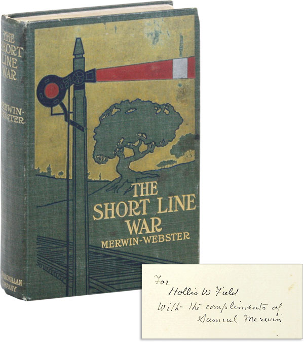 The Short Line War [Inscribed and Signed by Merwin]. RAILROAD FICTION, pseud. Samuel Merwin, Henry Kitchell Webster.