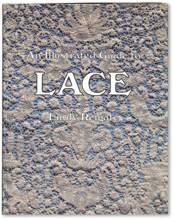 An Illustrated Guide to Lace. Emily REIGATE.