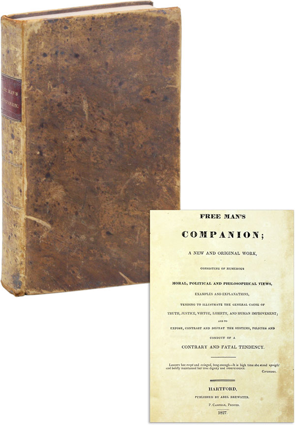 Free Man's Companion; A New and Original Work, consisting of numerous moral, political, and philosophical views, examples and explanations, tending to illustrate the general cause of truth, justice, virtue, liberty, and human improvement; and to expose, contrast, and defeat the systems, policies, and conduct of a contrary and fatal tendency. AMERICANA - POLITICAL SCIENCE, THEORY.