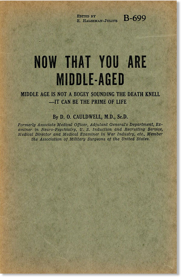 Now That You Are Middle Aged: Middle Age Is Not a Bogey Sounding the Death Knell--It Can Be the Prime of Life. MIDDLE AGE, D. O. CAULDWELL.