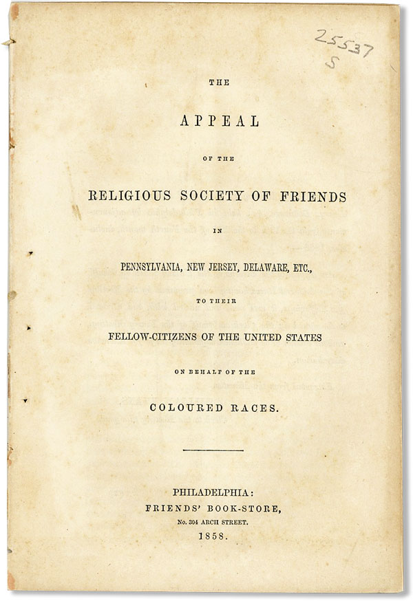The Appeal of the Religious Society of Friends in Pennsylvania, New Jersey, Delaware, Etc., to Their Fellow-Citizens of the United States on Behalf of the Coloured Races. RELIGIOUS SOCIETY OF FRIENDS.