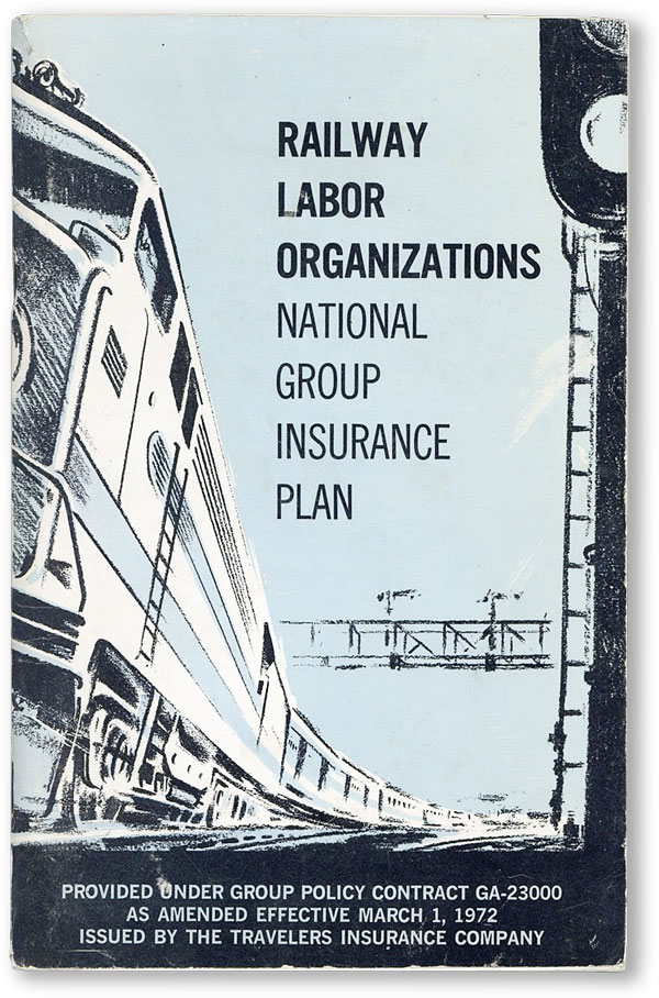 Railway Labor Organizations National Group Insurance Plan Provided under group policy contract GA-23000 as amended effective March 1, 1972. Issued by the Travelers Insurance Company. RAILWAY LABOR ORGANIZATIONS.
