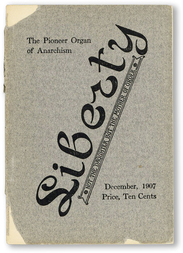 Liberty, The Pioneer Organ of Anarchism: Not the Daughter But the Mother of Order Vol. XVI, no. 6, December, 1907. Benj. R. TUCKER.