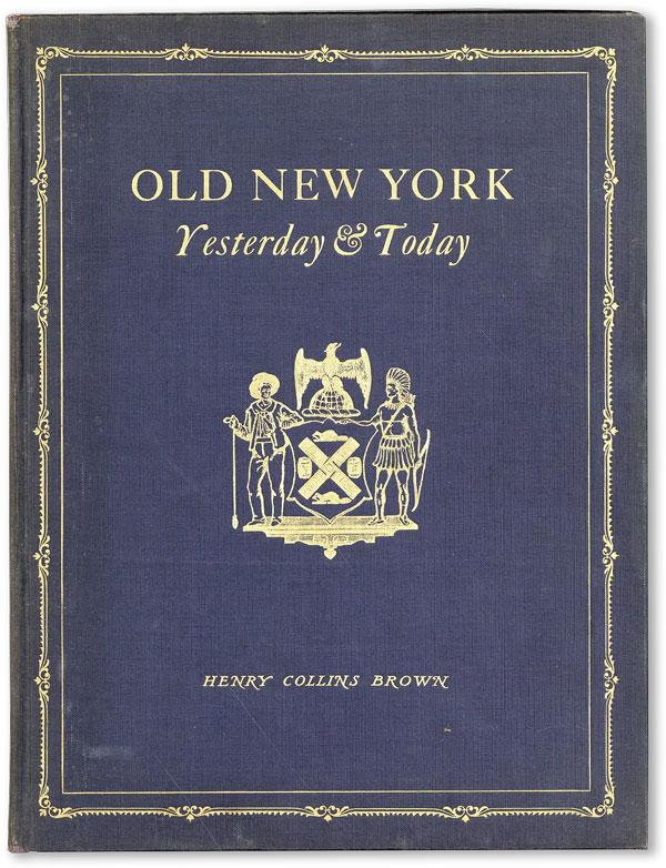 Old New York: Yesterday & Today. Henry Collins BROWN.