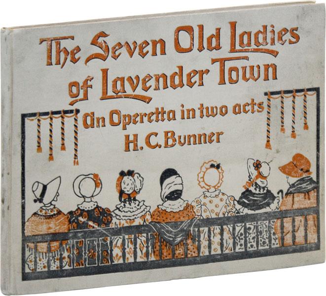 The Seven Old Ladies of Lavender Town: An Operetta in Two Acts. H. C. BUNNER, music Oscar Weil.