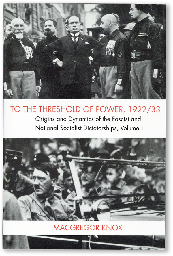 To the Threshold of Power, 1922/33: Origins and Dynamics of the Fascist and National Socialist Dictatorships, Volume I. MacGregor KNOX.