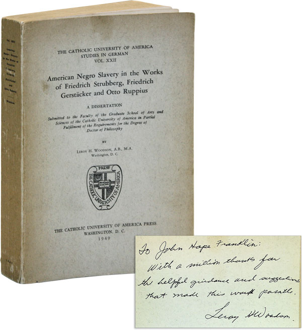 American Negro Slavery in the Works of Friedrich Strubberg, Friedrich Gerstäcker and Otto Ruppius: A Dissertation [Inscribed and Signed to John Hope Franklin]. Leroy H. WOODSON.