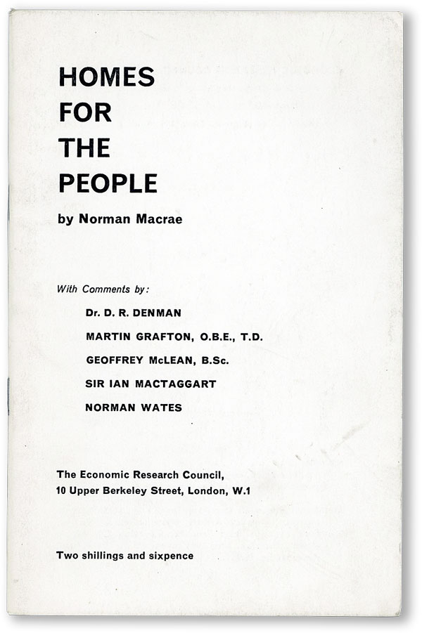 Homes for the People. With Comments by: Dr. D.R. Denman / Martin Grafton, O.B.E., T.D. / Geoffrey McLean, B.Sc. / Sir Ian Mactaggart / Norman Wates. Norman MACRAE.
