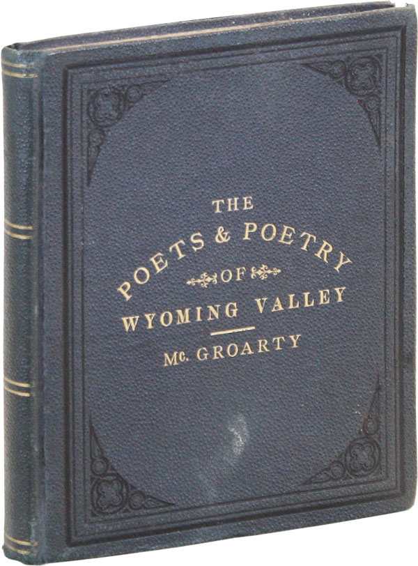 The Poets and Poetry of Wyoming Valley. John MCGROARTY, ed./compiler.