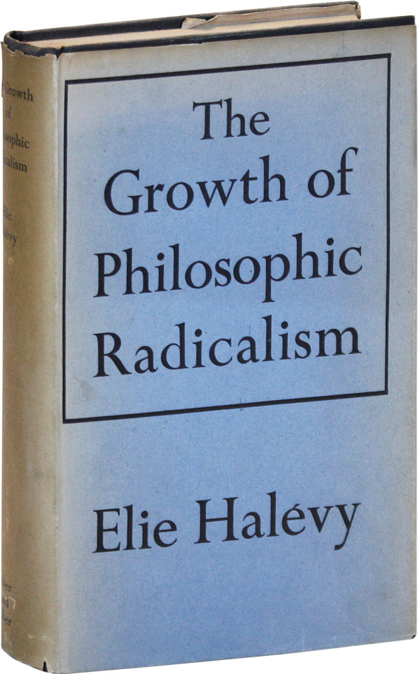 The Growth of Philosophic Radicalism [Ben Shahn's Copy]. Elie HALÉVY, trans Mary Morris, pref A D. Lindsay.