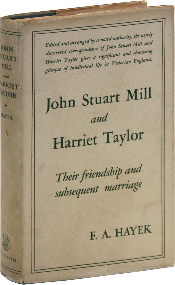 John Stuart Mill and Harriet Taylor: Their Correspondence and Subsequent Marriage. John Stuart MILL, Harriet Taylor, ed F A. Hayek.