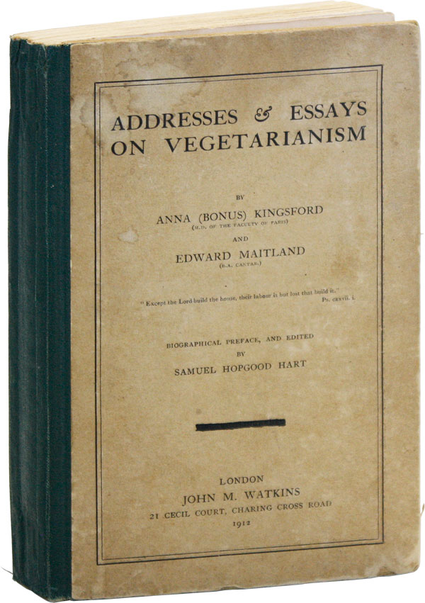 Addresses & Essays on Vegetarianism. Biographical Preface, and Edited by, Samuel Hopgood Hart. Anna KINGSFORD, Edward Maitland, Bonus.