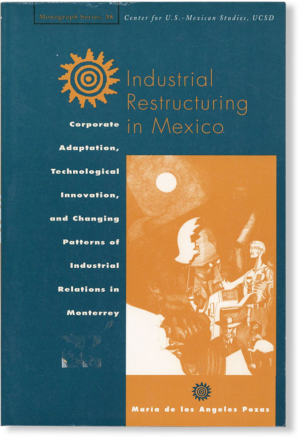 Industrial Restructuring in Mexico: Corporate Adaptation, Technological Innovation, and Changing Patterns of Industrial Relations in Monterrey. Maria de los Angeles POZAS.