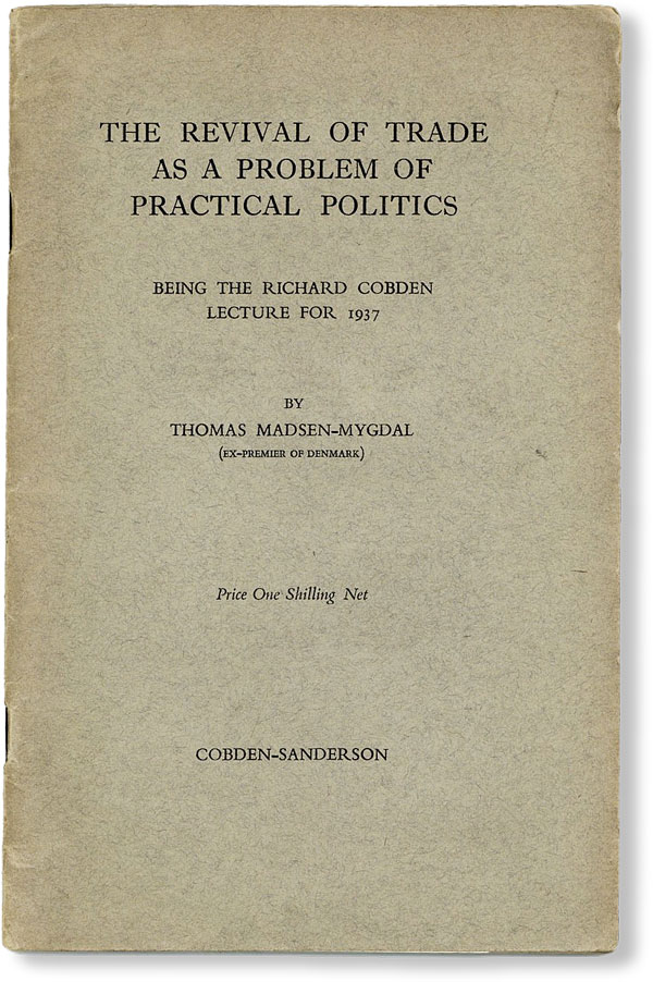 The Revival of Trade as a Problem of Practical Politics. The Ninth Richard Cobden Lecture. Given under the auspices of the Dunford House (Cobden Memorial) Association, in London, on 2nd December, 1937. The Right Hon. Earl Granville, in the Chair. Thomas MADSEN-MYGDAL.