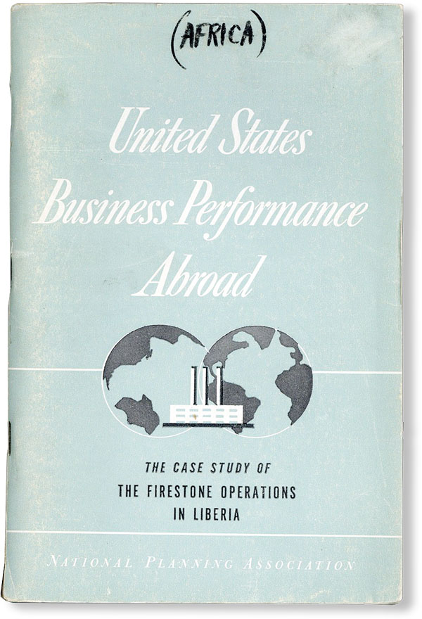 The Firestone Operations in Liberia. Fifth Case Study in an NPA Series on United States Business Performance Abroad [Cover title: United States Business Performance Abroad: The Case Study of the Firestone Operations in Liberia]. AFRICA - ECONOMIC DEVELOPMENT, Wayne Chatfield TAYLOR.