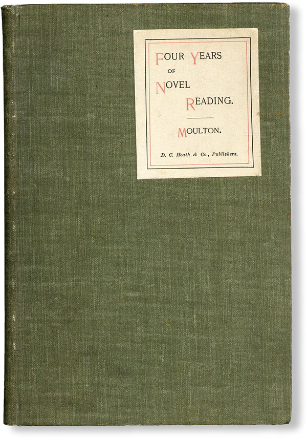 Four Years of Novel Reading. An Account of an Experiment in Popularizing the Study of Fiction. Richard G. MOULTON.
