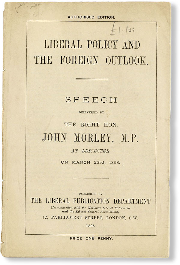Liberal Policy and the Foreign Outlook. Speech delivered by the Right Hon. John Morley, M.P. at Leicester, on March 23rd, 1898. BRITISH LIBERALISM, John MORLEY, M P.