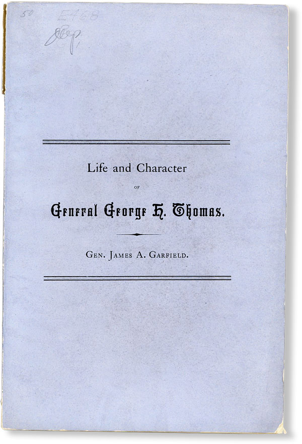 Oration on the Life and Character of Gen. George H. Thomas, delivered before the Society of the Army of the Cumberland by Gen. James A. Garfield at the Fourth Annual Reunion, Cleveland, November 25, 1870. James A. GARFIELD, General.