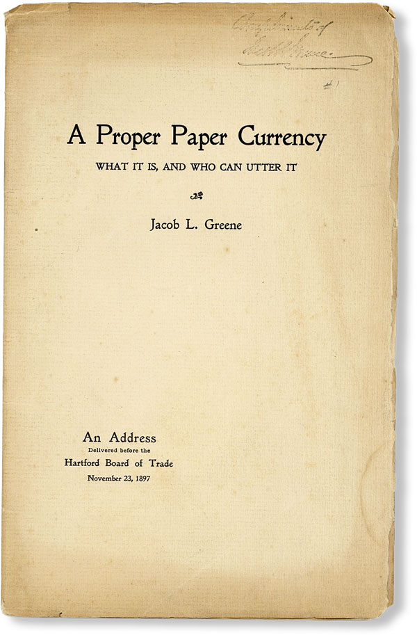 A Proper Paper Currency: What It Is, and Who Can Utter It. Jacob L. GREENE.