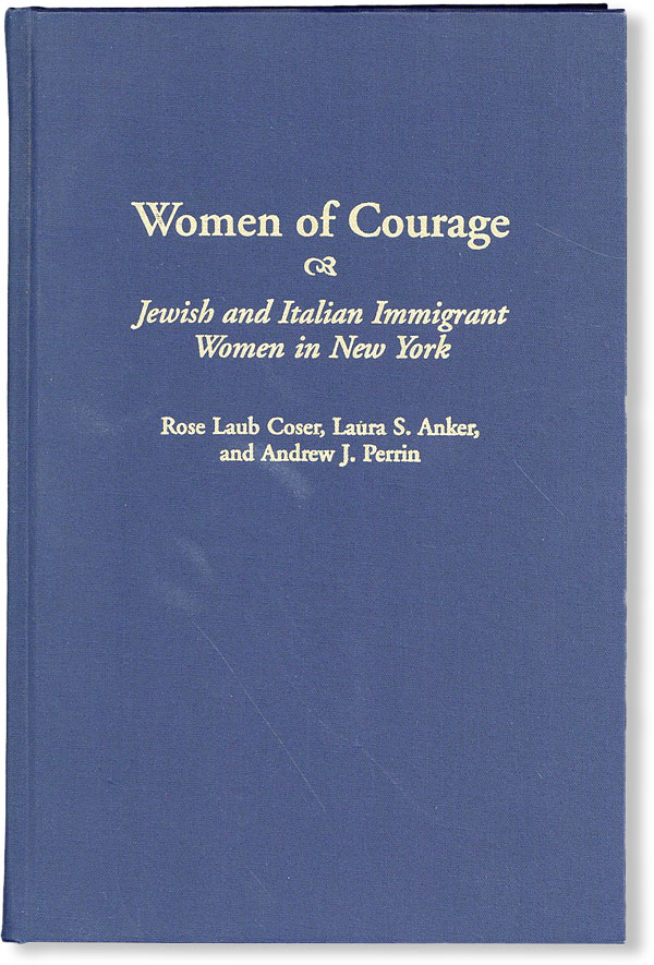 Women of Courage: Jewish and Italian Immigrant Women in New York [Review Copy]. Rose Laub COSER, Laura S. Anker, Andrew J. Perrin.
