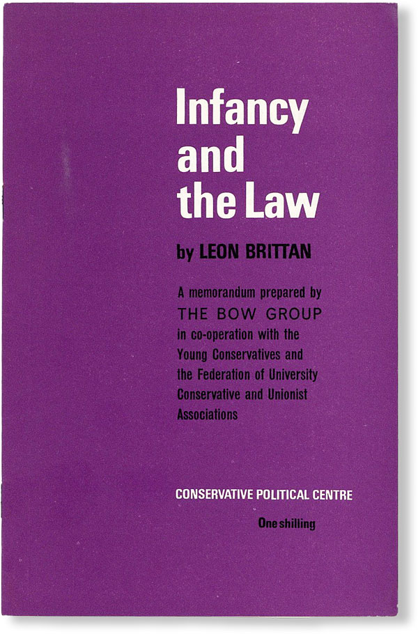Infancy and the Law. A memorandum prepared by The Bow Group in co-operation with the Young Conservativesw and the Federation of University Conservative and Unionist Associations. Leon BRITTAN.