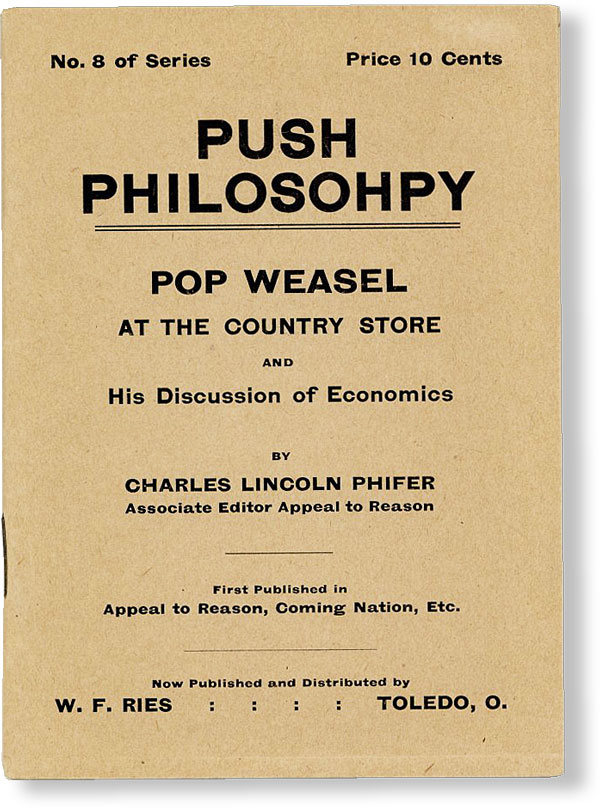 "Pop Weasel at the Country Store and His Discussion of Economics [Issued as no. 8 in the series, ""Push Philosophy""]. RADICAL FICTION, Charles Lincoln PHIFER."