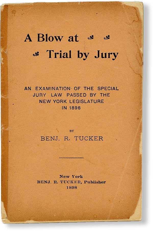 A Blow at Trial by Jury. An examination of the special jury law passed by the New York Legislature in 1898. ANARCHISM, Benj. R. TUCKER, Benjamin.