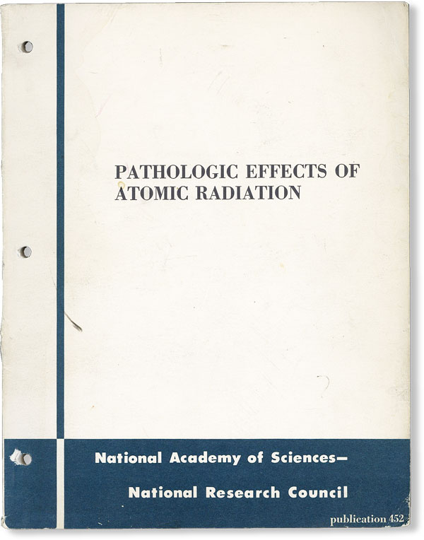 Report of the Committee on Pathologic Effects of Atomic Radiation from a Study of the Biological Effects of Atomic Radiation. NATIONAL RESEARCH COUNCIL - COMMITTEE ON PATHOLOGIC EFFECTS OF ATOMIC RADIATION.