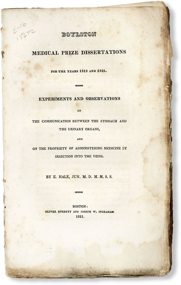 Boylston Medical Prize Dissertations for the Years 1819 and 1821. Experiments and Observations on the Communication Between the Stomach and the Urinary Organs, and on the Propriety of Administering Medicine by Injection into the Veins. MEDICINE, HALE, noch.