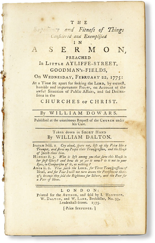 The Expediency and Fitness of Things Considered and Exemplified in a Sermon, Preached in Little Ayliffe-Street, Goodman's Fields, on Wednesday, February 22, 1775: At a time set apart for seeking the Lord, by earnest, humble and importunate prayer, on account of the awful situation of public affairs, and sad declensions of the Churches of Christ...Taken down in short hand by William Dalton. William DOWARS.