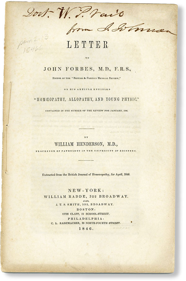 """Letter to John Forbes, M.D., F.R.S., Editor of the """"British & Foreign Medical Review,"""" on his article entitled """"Homœpathy, Allopathy, and Young Physic,"""" contained in the number of the Review for January, 1846. William HENDERSON."""