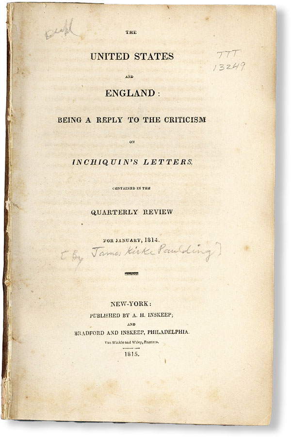 The United States and England: Being a Reply to the Criticism on Inchiquin's Letters. Contained in the Quarterly Review for January, 1814. ANONYMOUS, James Kirke PAULDING.
