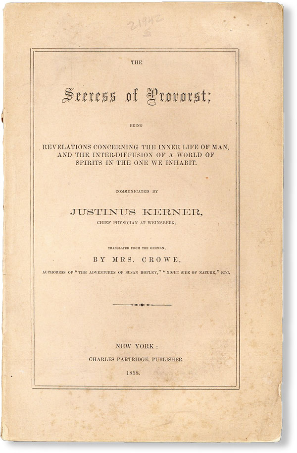 The Seeress of Prevorst; being Revelations Concerning the Inner Life of Man, and the Inter-Difussion of a World of Spirits in the One We Inhabit. Translated from the German by Mrs. Crowe. SPIRITUALISM, Justinus KERNER, HARMONY SOCIETY.