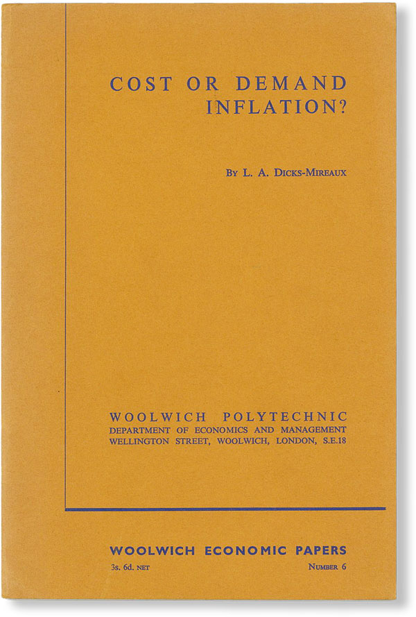 Cost or Demand Inflation? The Third Woolwich Economic Lecture delivered before the Woolwich Polytechnic on 4 May 1965. L. A. DICKS-MIREAUX.