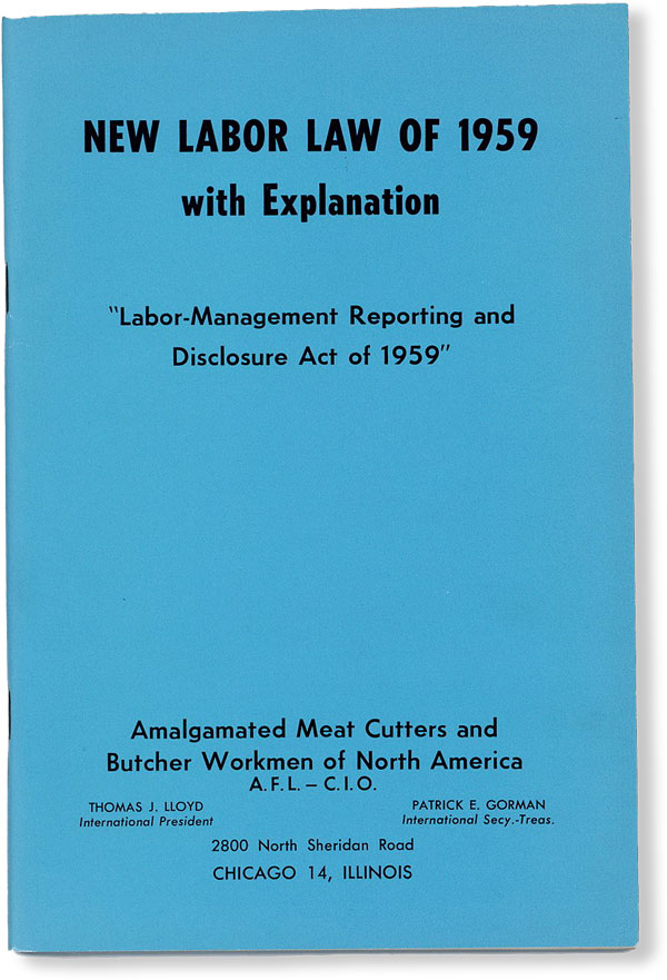 """New Labor Law of 1959 with Explanation: """"Labor-Management Reporting and Disclosure Act of 1959"""" Signed into Law by the President, September 14, 1959. AMALGAMATED MEAT CUTTERS AND BUTCHER WORKMEN OF NORTH AMERICA - A. F. L.-C I. O."""