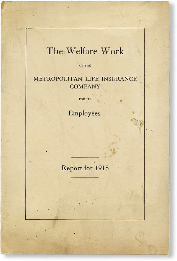 The Welfare Work of the Metropolitan Life Insurance Company for its Employees. Report for 1915. METROPOLITAN LIFE INSURANCE COMPANY.