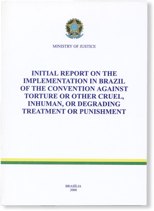 Initial Report on the Implementation in Brazil of the Convention Against Torture or Other Cruel, Inhuman, or Degrading Treatment or Punishment. HUMAN RIGHTS - BRAZIL, MINISTRY OF JUSTICE.