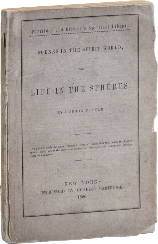 Scenes in the Spirit World; or, Life in the Spheres. Hudson TUTTLE.