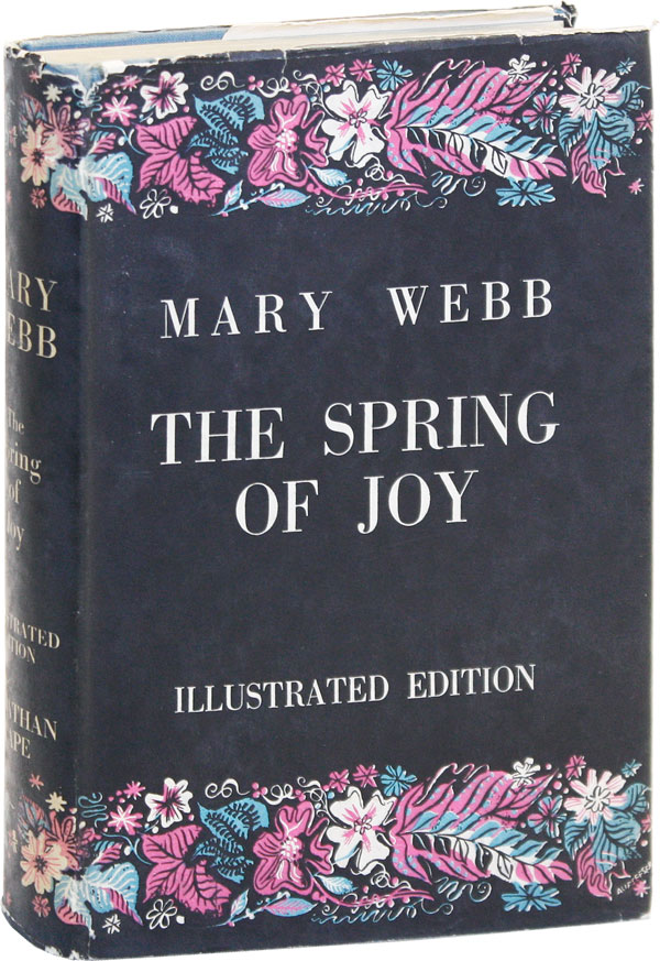 "The Spring of Joy: Poems, Some Prose Pieces, and the Unfinished Novel ""Armour Wherein He Trusted"" Mary WEBB, Normal Hepple, Walter de la Mare, intro Martin Armstrong."