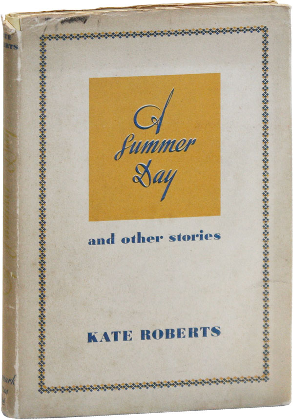 A Summer Day and Other Stories. Kate ROBERTS, foreword Storm Jameson.