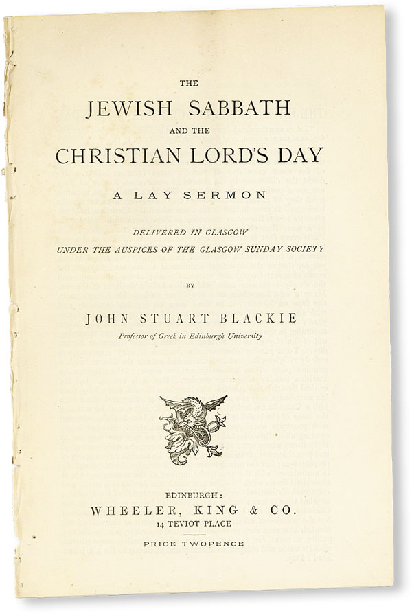 The Jewish Sabbath and the Christian Lord's Day: A Lay Sermon Delivered in Glasgow Under the Auspices of the Glasgow Sunday Society. John Stuart BLACKIE.