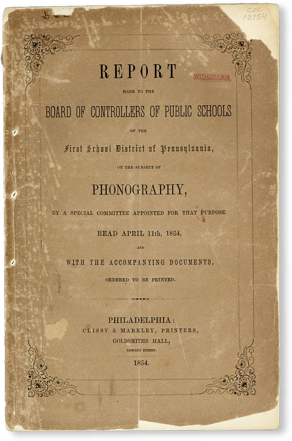 Report Made to the Board of Controllers of Public Schools of the First School District of Pennsylvania, on the Subject of Phonography, by a Special Committee Appointed for That Purpose. Read April 11th, 1854, and with the accompanying documents, ordered to be printed. FIRST SCHOOL DISTRICT OF PENNSYLVANIA - BOARD OF CONTROLLERS OF PUBLIC SCHOOLS.