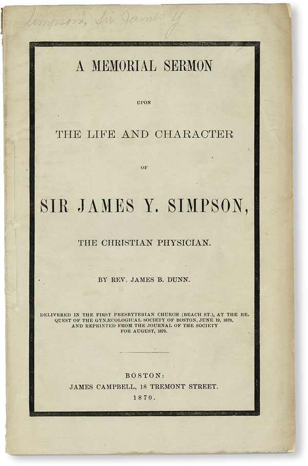 A Memorial Sermon Upon the Life and Character of Sir James Y. Simpson, the Christian Physician. James Y. SIMPSON, James B. DUNN.