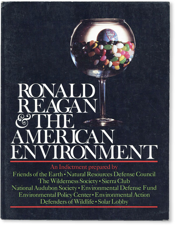 Ronald Reagan & the American Environment. An Indictment prepard by: Friends of the Earth - Natural Resources Defense Council - The Wilderness Society - Sierra Club [&c.]. ENVIRONMENTAL MOVEMENTS, FRIENDS OF THE EARTH.