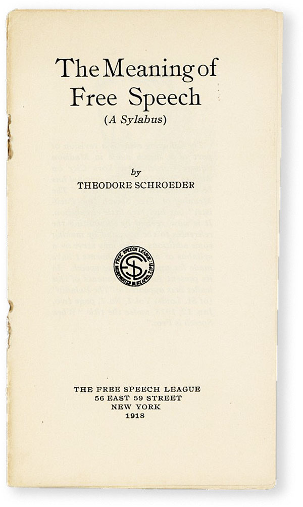 The Meaning of Free Speech (a Syllabus). Theodore SCHROEDER.