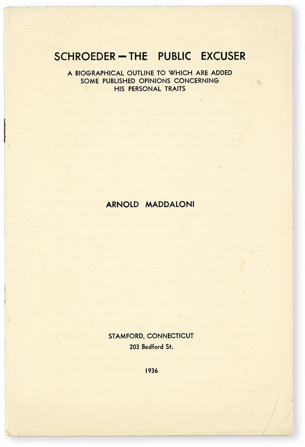 Schroeder - the Public Excuser. A Biographical Outline to which are added some published opinions concerning his personal traits. THEODORE SCHROEDER, Arnold MADDALONI.